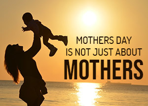 Mother's Day is not only about Moms