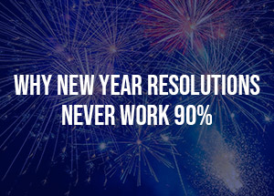 Why New Year Resolutions Never Work 90%?